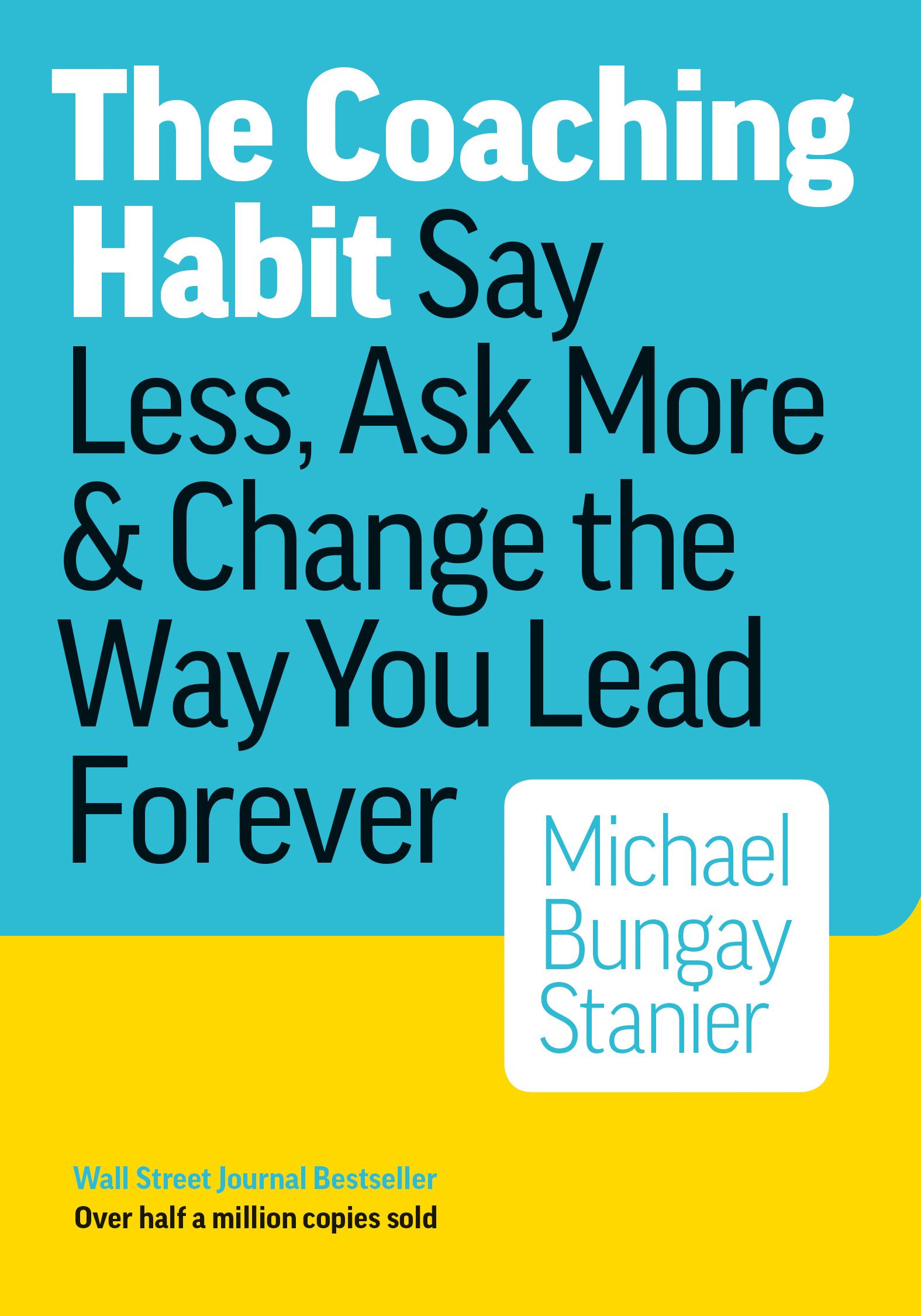 Michael Bungay Stanier The Coaching Habit